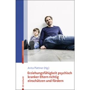 Erziehungsfähigkeit psychisch kranker Eltern richtig einschätzen und..